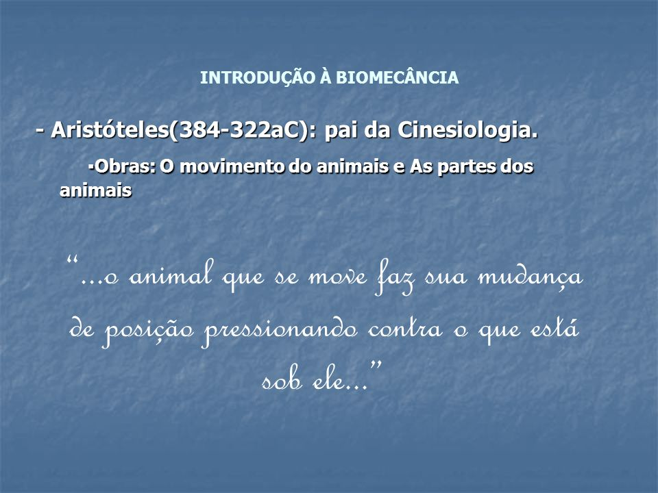 - Aristóteles(384-322aC): pai da Cinesiologia. ▪Obras: O movimento do animais e As partes dos animais ▪Obras: O movimento do animais e As partes dos a