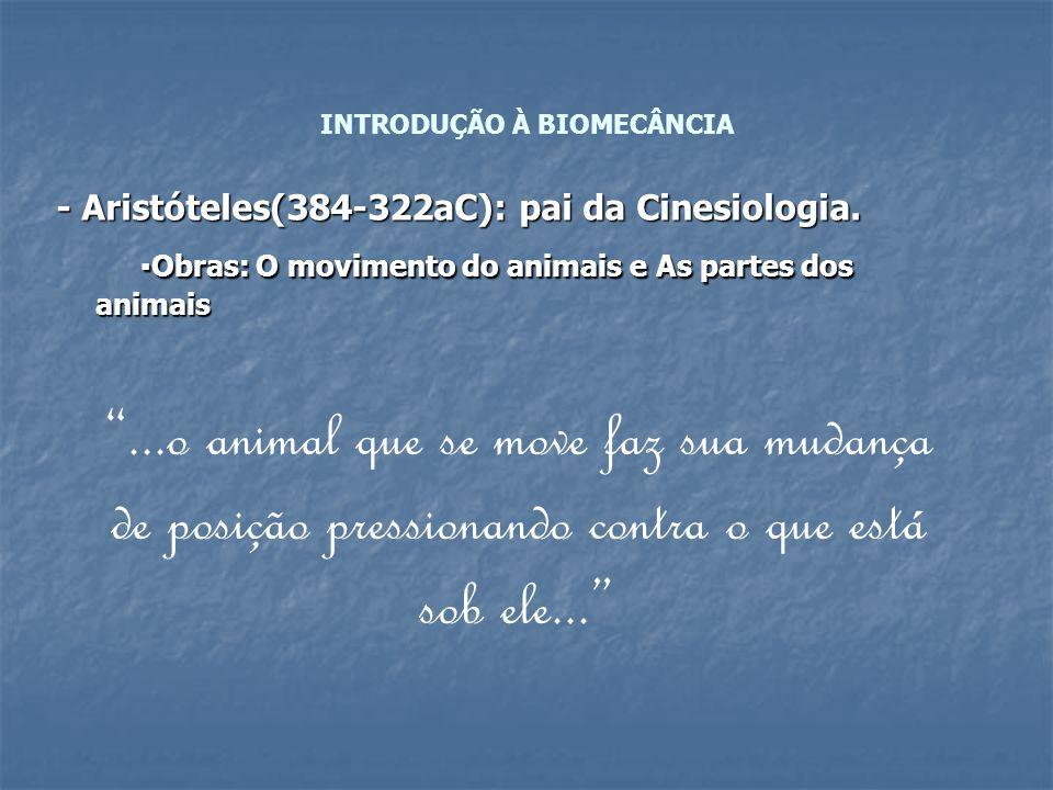 - Aristóteles(384-322aC): pai da Cinesiologia.