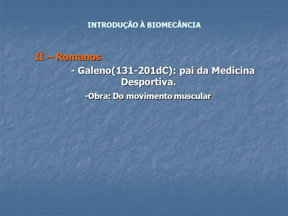 II – Romanos II – Romanos - Galeno(131-201dC): pai da Medicina Desportiva. - Galeno(131-201dC): pai da Medicina Desportiva. ▪Obra: Do movimento muscul