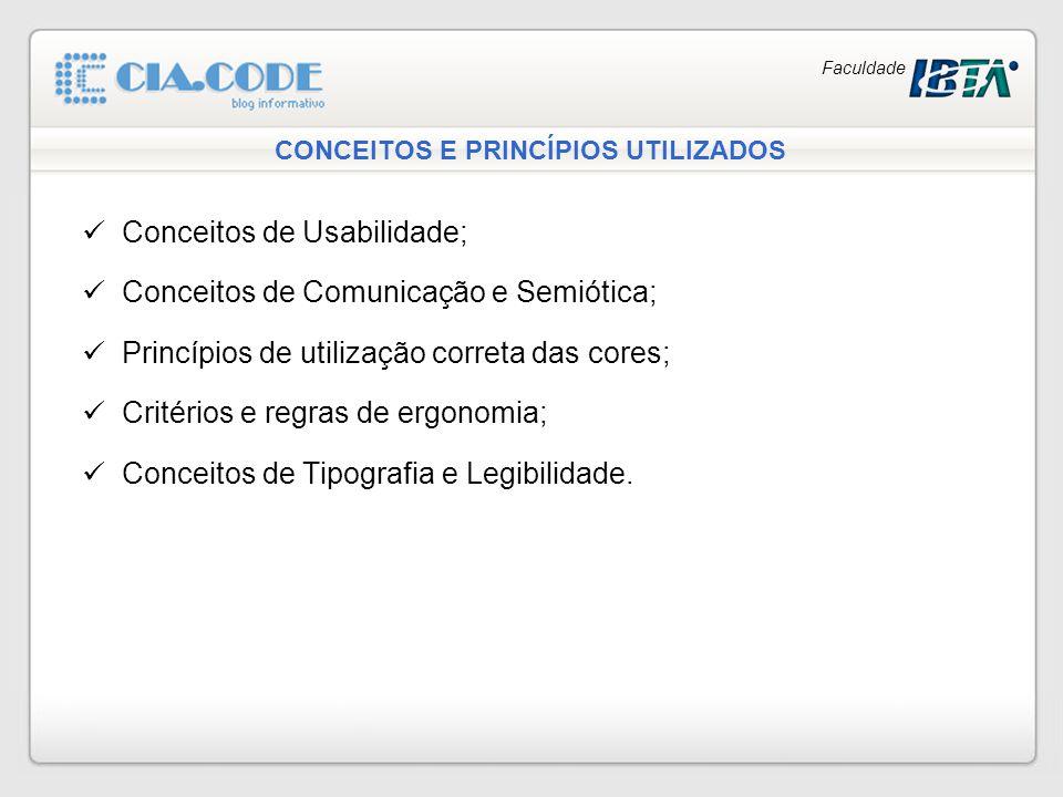 Faculdade CONCEITOS E PRINCÍPIOS UTILIZADOS Conceitos de Usabilidade; Conceitos de Comunicação e Semiótica; Princípios de utilização correta das cores