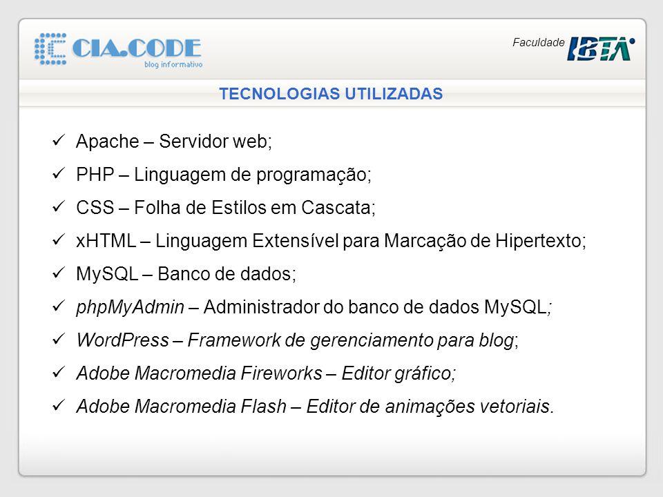 Faculdade TECNOLOGIAS UTILIZADAS Apache – Servidor web; PHP – Linguagem de programação; CSS – Folha de Estilos em Cascata; xHTML – Linguagem Extensíve