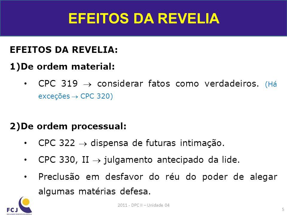 EFEITOS DA REVELIA: 1)De ordem material: CPC 319  considerar fatos como verdadeiros.