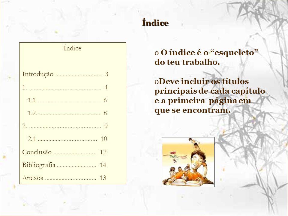 """Índice Índice o O índice é o """"esqueleto"""" do teu trabalho. oDeve incluir os títulos principais de cada capítulo e a primeira página em que se encontram"""