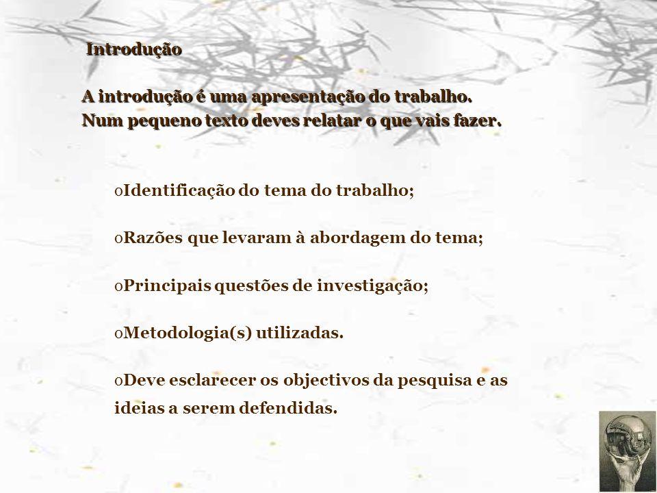 I II Introdução A introdução é uma apresentação do trabalho. Num pequeno texto deves relatar o que vais fazer. oIoIdentificação do tema do trabalho; o
