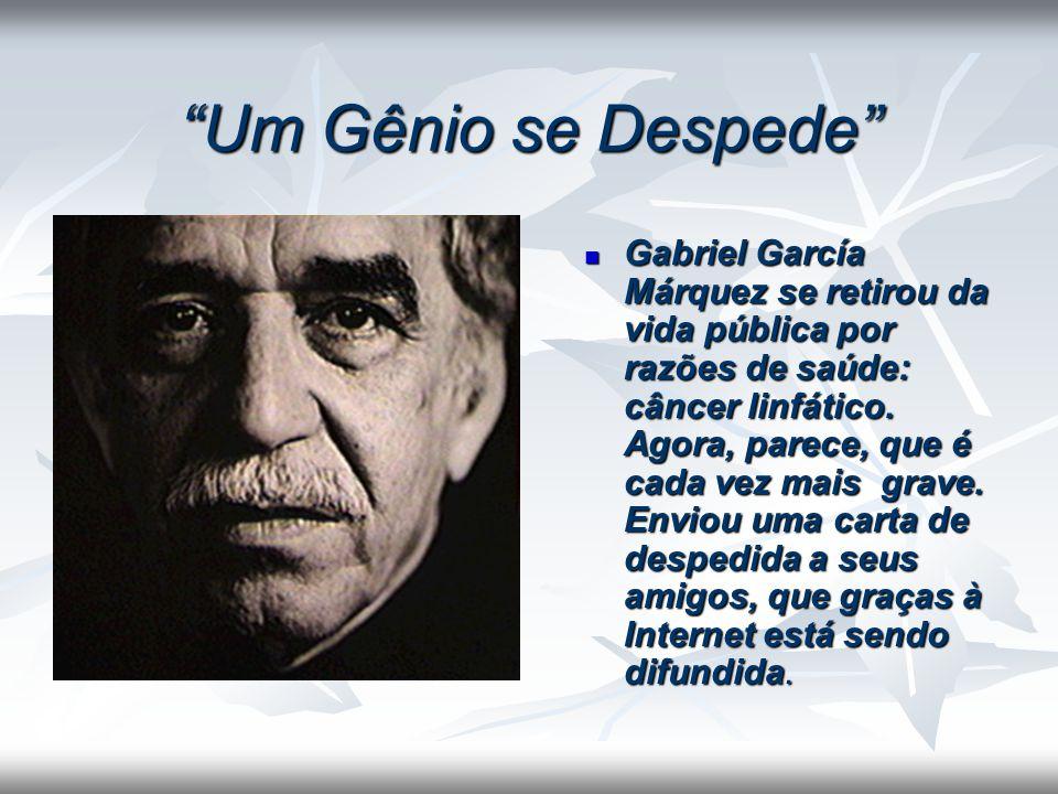 Um Gênio se Despede Gabriel García Márquez se retirou da vida pública por razões de saúde: câncer linfático.