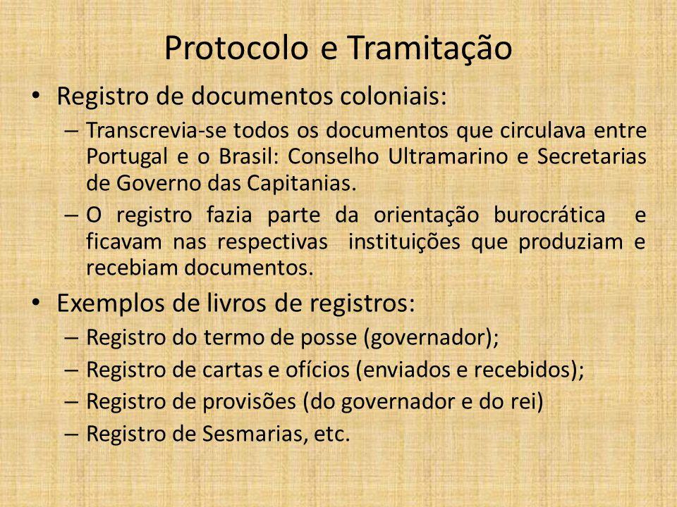 Protocolo e Tramitação Registro de documentos coloniais: – Transcrevia-se todos os documentos que circulava entre Portugal e o Brasil: Conselho Ultramarino e Secretarias de Governo das Capitanias.