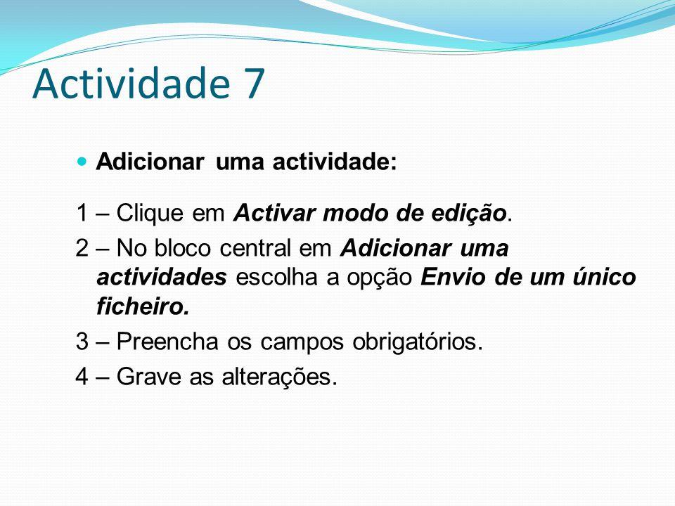 Actividade 7 Adicionar uma actividade: 1 – Clique em Activar modo de edição. 2 – No bloco central em Adicionar uma actividades escolha a opção Envio d