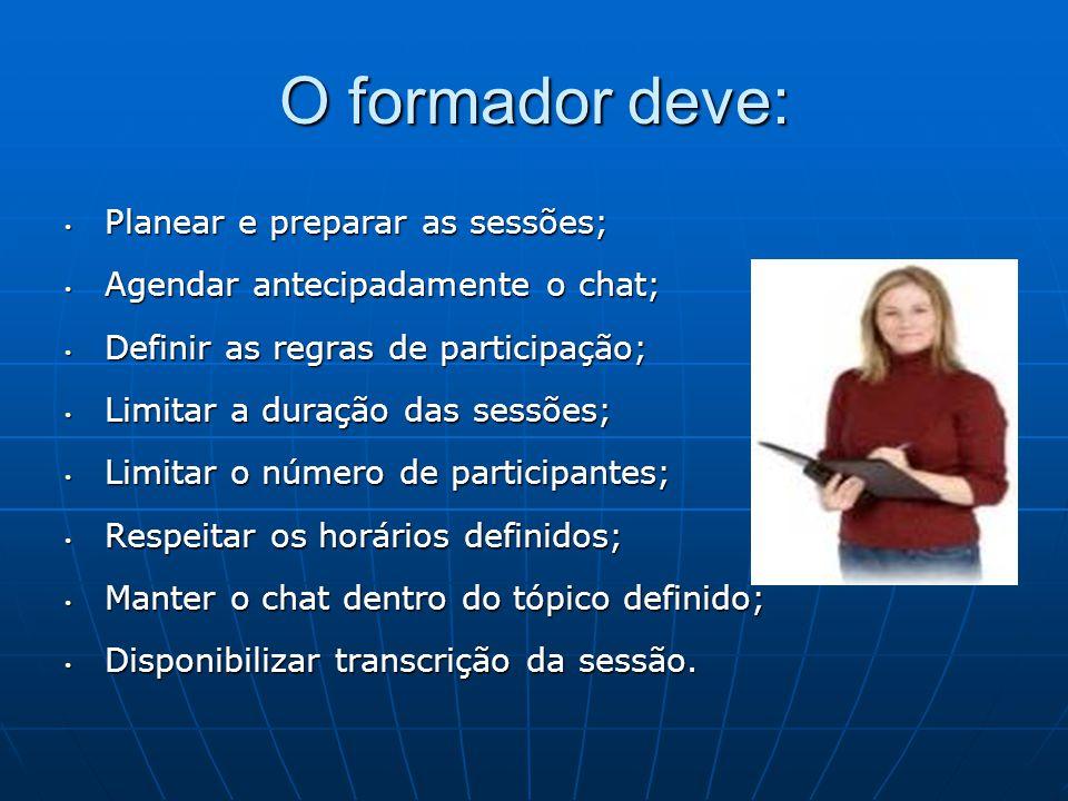 O formador deve: Planear e preparar as sessões; Planear e preparar as sessões; Agendar antecipadamente o chat; Agendar antecipadamente o chat; Definir