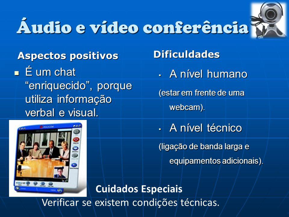 """Áudio e vídeo conferência Aspectos positivos É um chat """"enriquecido"""", porque utiliza informação verbal e visual. É um chat """"enriquecido"""", porque utili"""