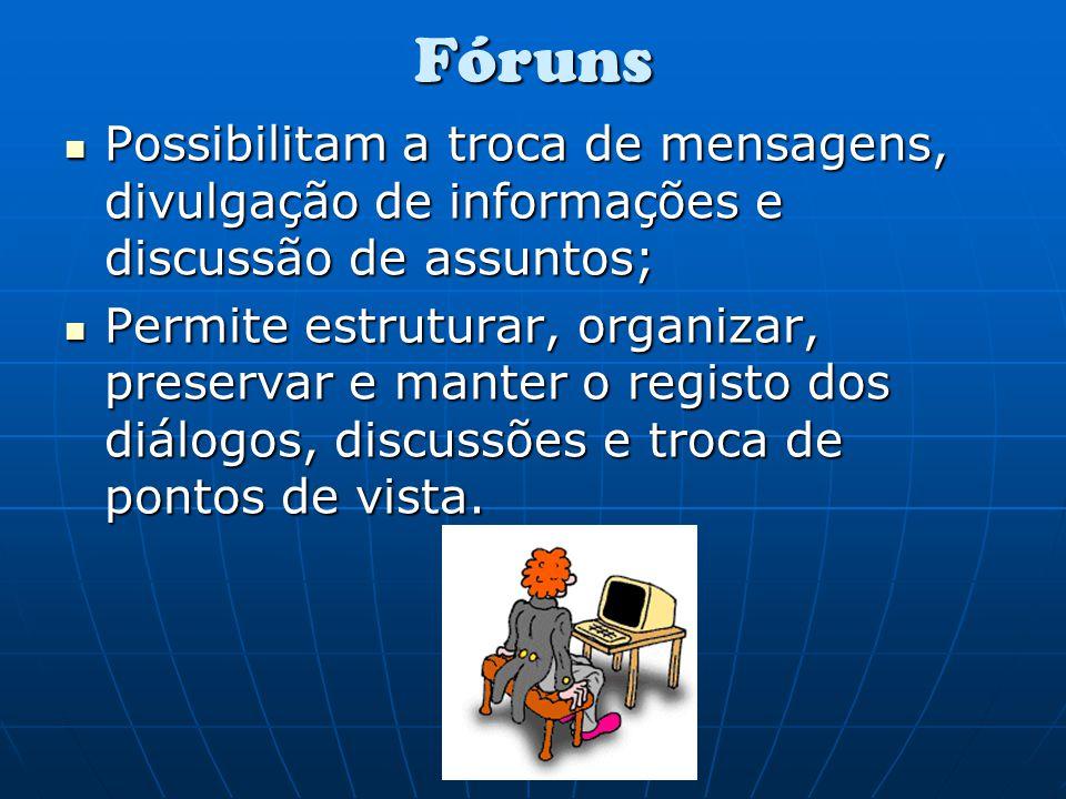 Fóruns Possibilitam a troca de mensagens, divulgação de informações e discussão de assuntos; Possibilitam a troca de mensagens, divulgação de informaç