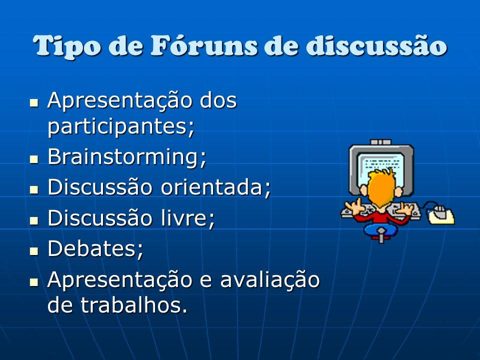 Tipo de Fóruns de discussão Apresentação dos participantes; Apresentação dos participantes; Brainstorming; Brainstorming; Discussão orientada; Discuss