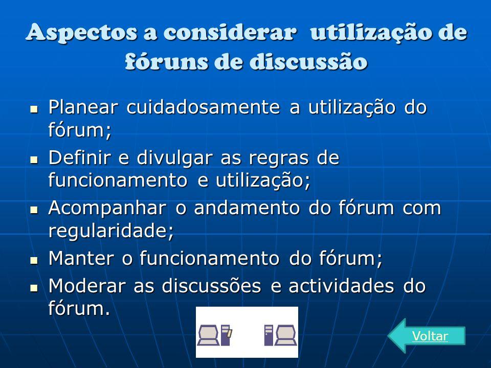 Aspectos a considerar utilização de fóruns de discussão Planear cuidadosamente a utilização do fórum; Planear cuidadosamente a utilização do fórum; De