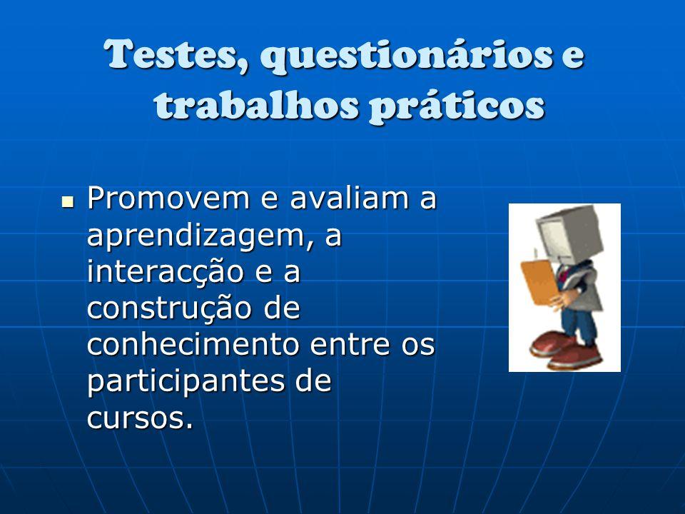 Testes, questionários e trabalhos práticos Promovem e avaliam a aprendizagem, a interacção e a construção de conhecimento entre os participantes de cu