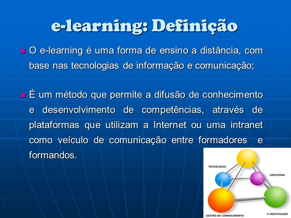 e-learning: Definição O e-learning é uma forma de ensino a distância, com base nas tecnologias de informação e comunicação; O e-learning é uma forma d