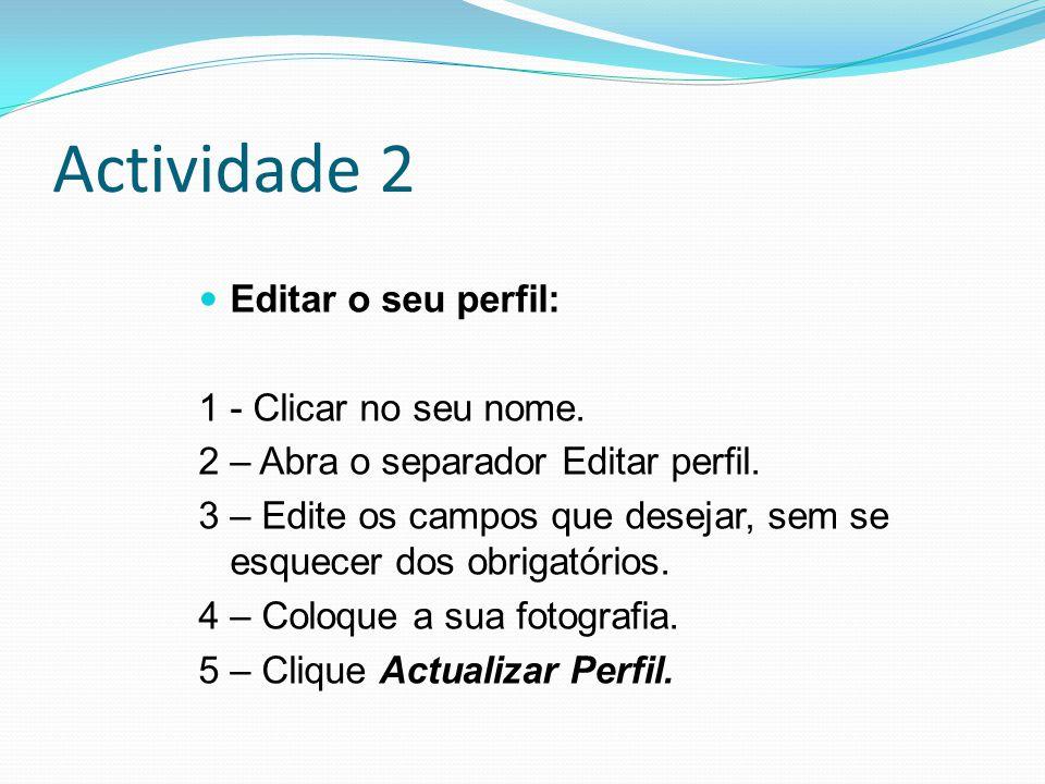 Actividade 2 Editar o seu perfil: 1 - Clicar no seu nome.