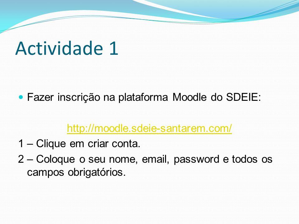 Actividade 1 Fazer inscrição na plataforma Moodle do SDEIE: http://moodle.sdeie-santarem.com/ 1 – Clique em criar conta.