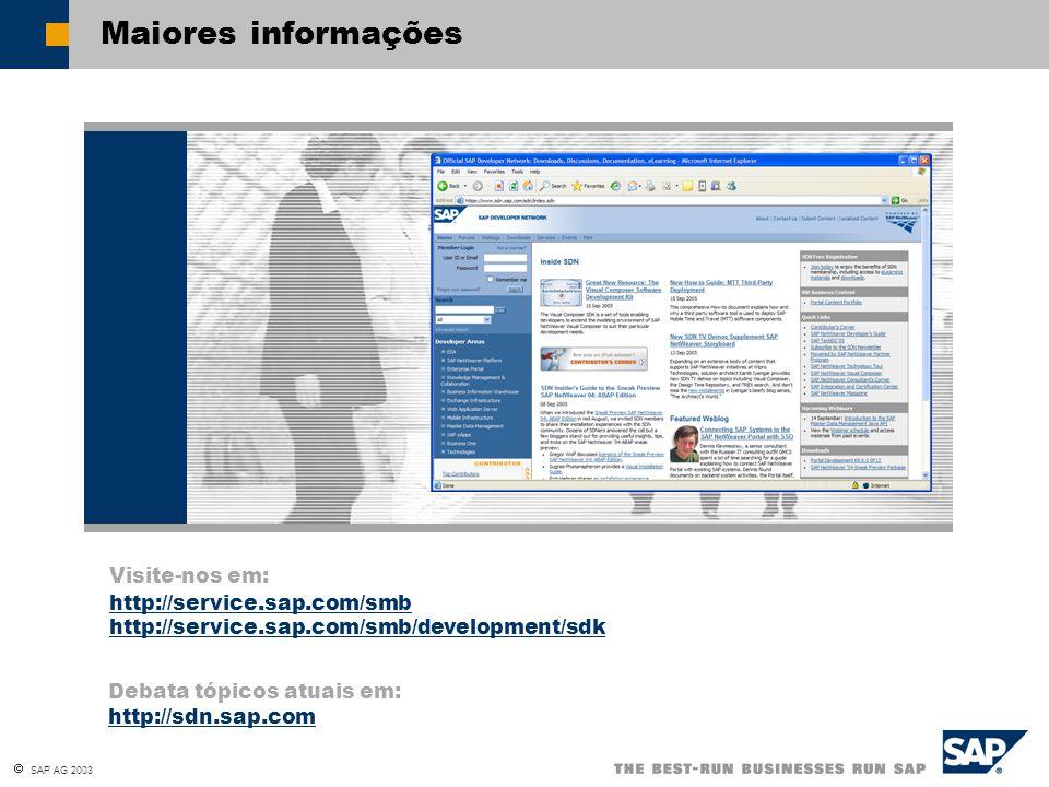  SAP AG 2003 Maiores informações Visite-nos em: http://service.sap.com/smb http://service.sap.com/smb/development/sdk Debata tópicos atuais em: http://sdn.sap.com