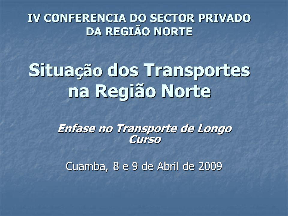 IV CONFERENCIA DO SECTOR PRIVADO DA REGIÃO NORTE Situa ção dos Transportes na Região Norte Enfase no Transporte de Longo Curso Cuamba, 8 e 9 de Abril