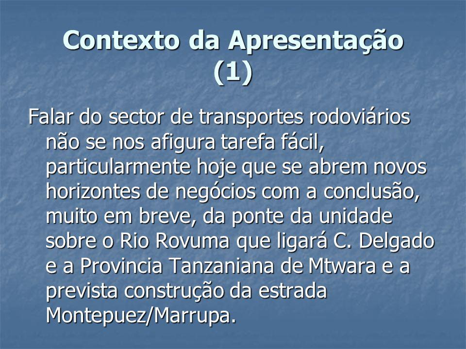 Contexto da Apresentação (1) Falar do sector de transportes rodoviários não se nos afigura tarefa fácil, particularmente hoje que se abrem novos horiz