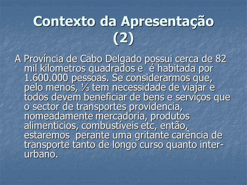 Contexto da Apresentação (2) A Província de Cabo Delgado possui cerca de 82 mil kilometros quadrados e é habitada por 1.600.000 pessoas. Se considerar