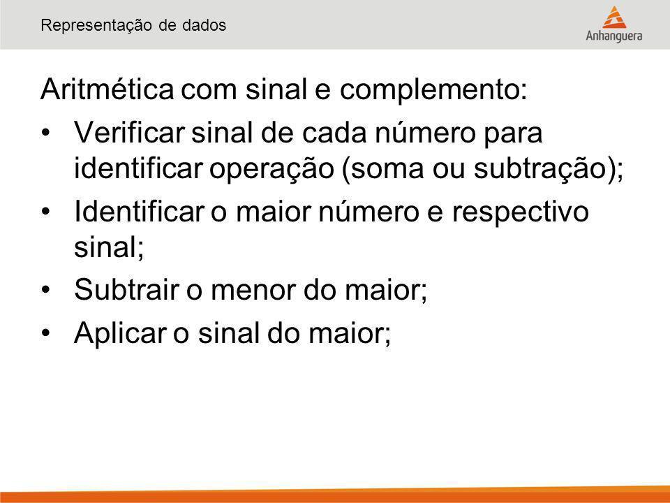 Representação de dados Aritmética com sinal e complemento: Verificar sinal de cada número para identificar operação (soma ou subtração); Identificar o