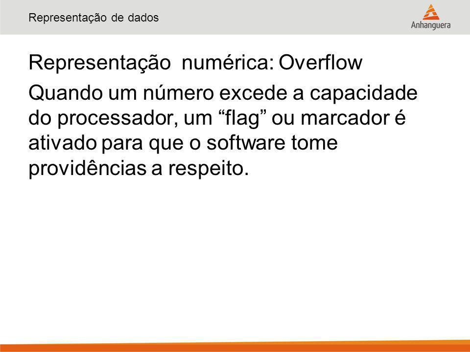 """Representação de dados Representação numérica: Overflow Quando um número excede a capacidade do processador, um """"flag"""" ou marcador é ativado para que"""