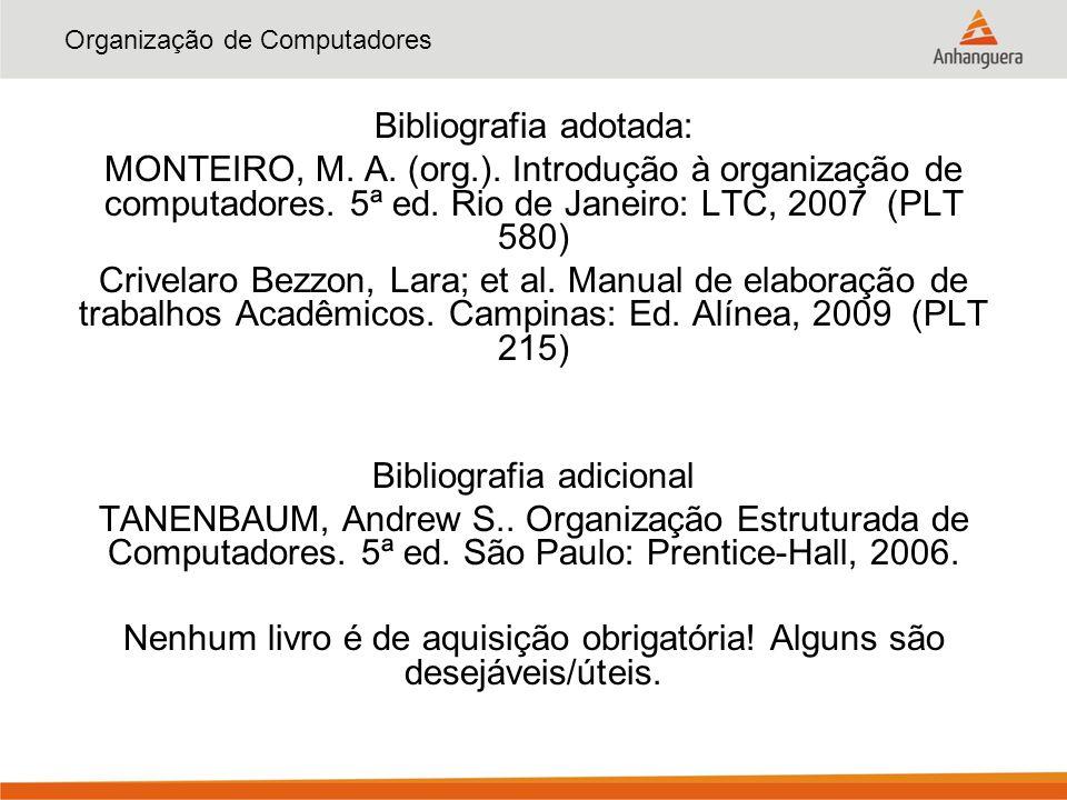 Organização de Computadores Bibliografia adotada: MONTEIRO, M. A. (org.). Introdução à organização de computadores. 5ª ed. Rio de Janeiro: LTC, 2007 (