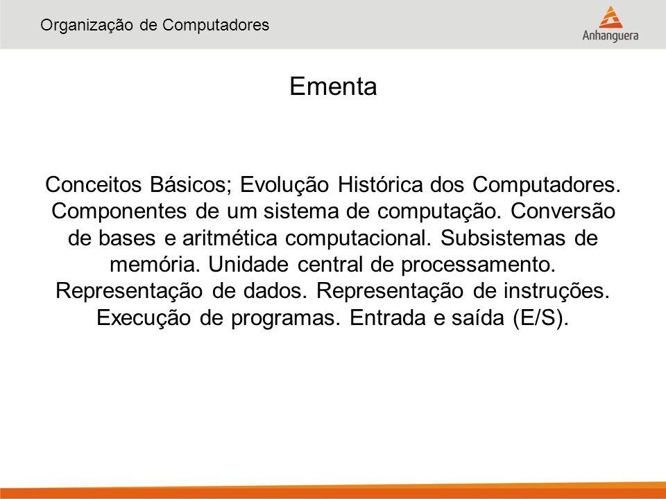 Organização de Computadores Ementa Conceitos Básicos; Evolução Histórica dos Computadores. Componentes de um sistema de computação. Conversão de bases