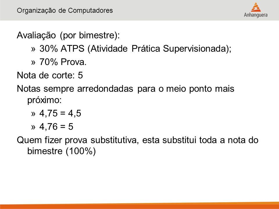 Organização de Computadores Avaliação (por bimestre): »30% ATPS (Atividade Prática Supervisionada); »70% Prova.