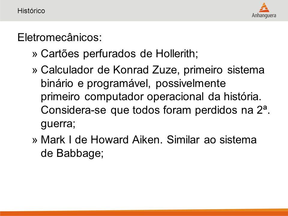 Histórico Eletromecânicos: »Cartões perfurados de Hollerith; »Calculador de Konrad Zuze, primeiro sistema binário e programável, possivelmente primeiro computador operacional da história.