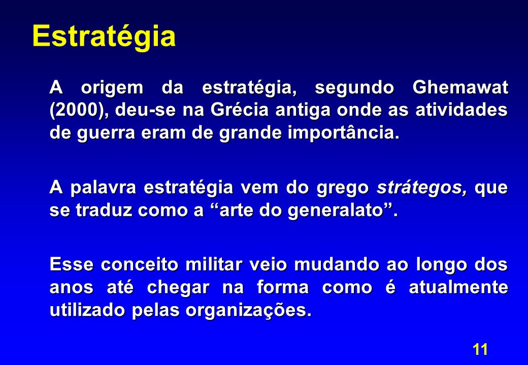 11 Estratégia A origem da estratégia, segundo Ghemawat (2000), deu-se na Grécia antiga onde as atividades de guerra eram de grande importância. A pala