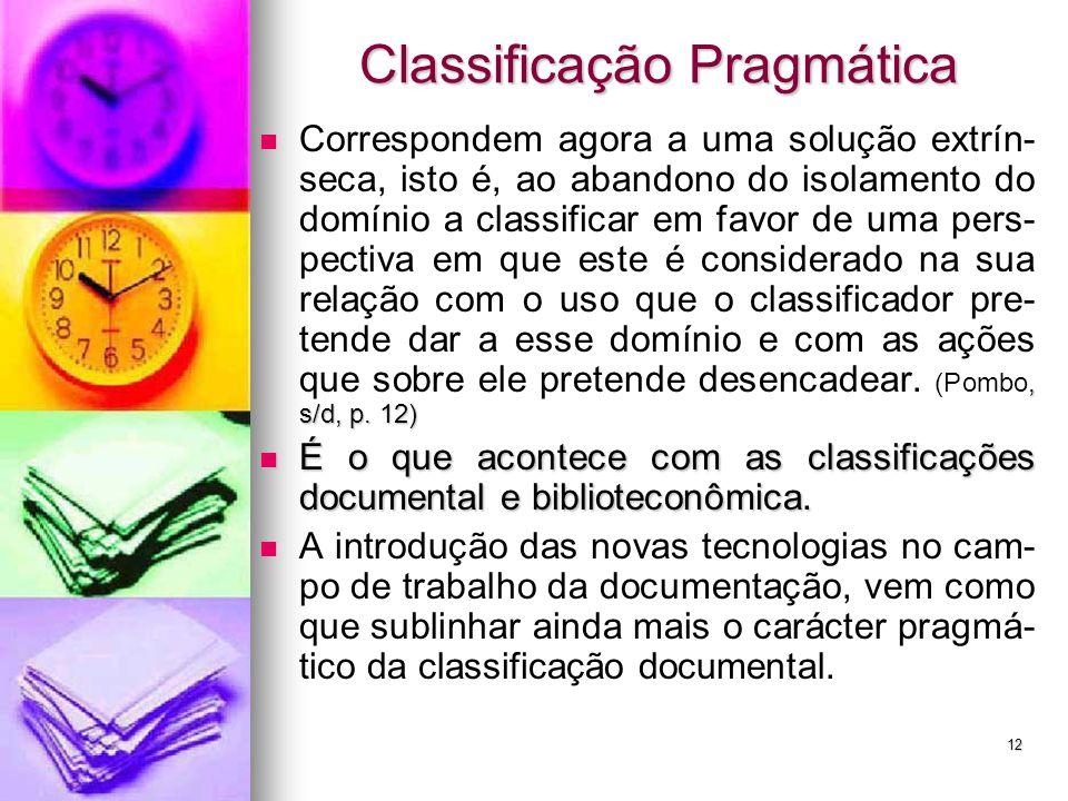 Classificação Pragmática, s/d, p. 12) Correspondem agora a uma solução extrín- seca, isto é, ao abandono do isolamento do domínio a classificar em fav