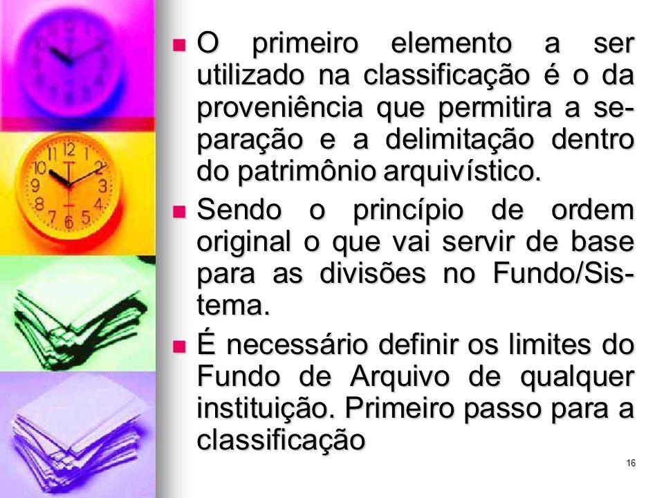 O primeiro elemento a ser utilizado na classificação é o da proveniência que permitira a se- paração e a delimitação dentro do patrimônio arquivístico