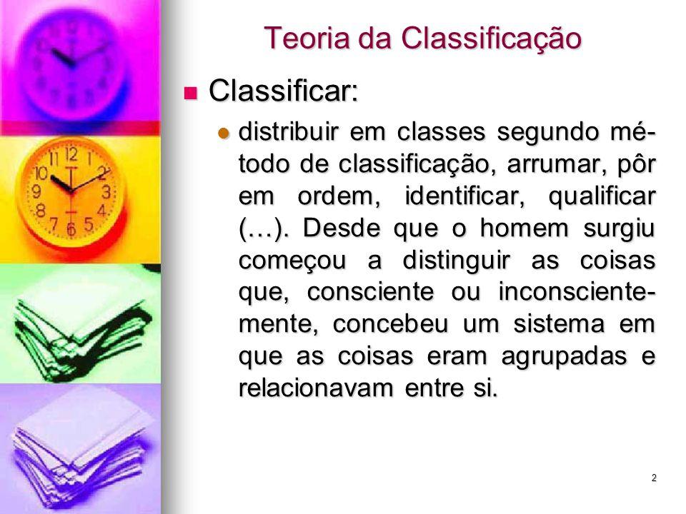 Teoria da Classificação Classificar: Classificar: distribuir em classes segundo mé- todo de classificação, arrumar, pôr em ordem, identificar, qualifi
