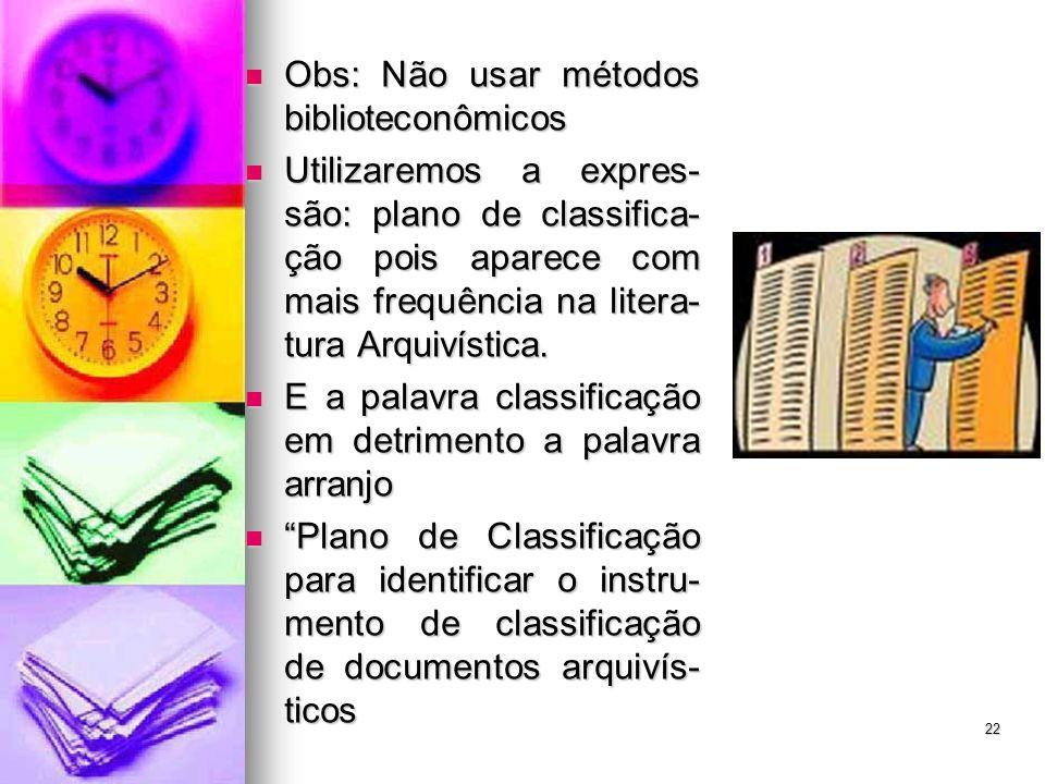 Obs: Não usar métodos biblioteconômicos Obs: Não usar métodos biblioteconômicos Utilizaremos a expres- são: plano de classifica- ção pois aparece com