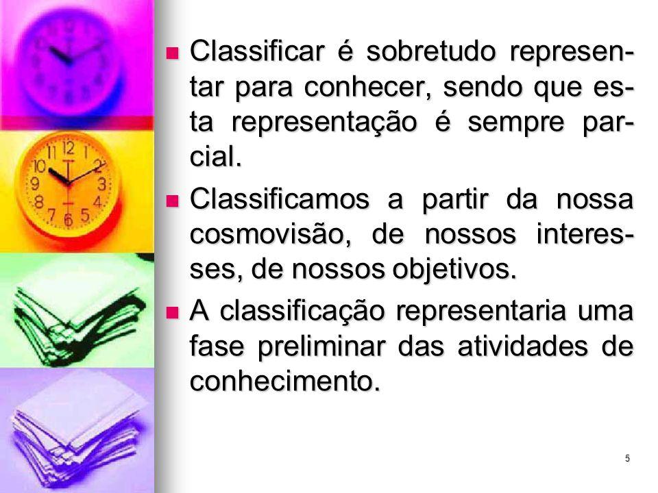 Classificar é sobretudo represen- tar para conhecer, sendo que es- ta representação é sempre par- cial. Classificar é sobretudo represen- tar para con