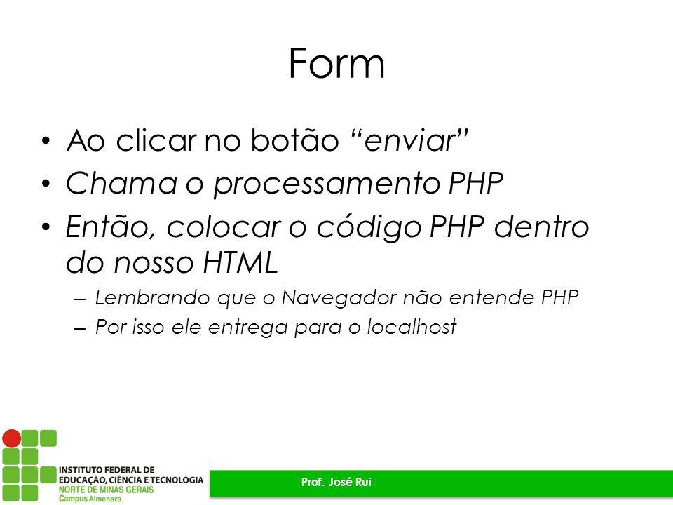 """Form Ao clicar no botão """"enviar"""" Chama o processamento PHP Então, colocar o código PHP dentro do nosso HTML – Lembrando que o Navegador não entende PH"""