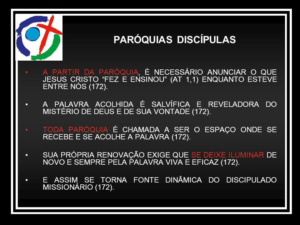 """A PARTIR DA PARÓQUIA, É NECESSÁRIO ANUNCIAR O QUE JESUS CRISTO """"FEZ E ENSINOU"""" (AT 1,1) ENQUANTO ESTEVE ENTRE NÓS (172). A PALAVRA ACOLHIDA É SALVÍFIC"""