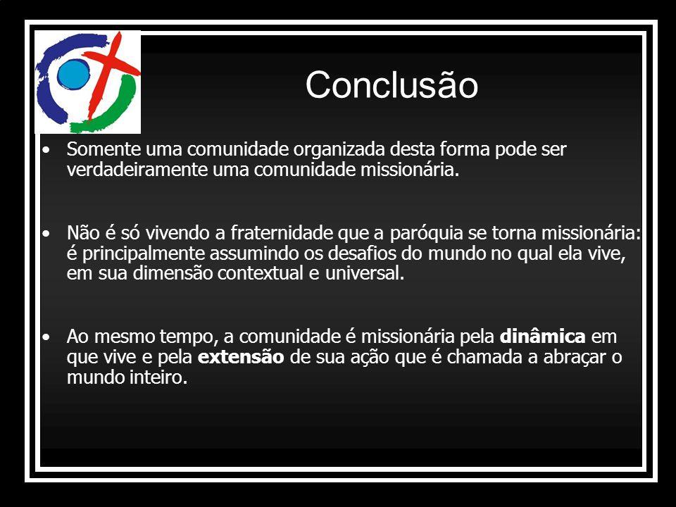 Somente uma comunidade organizada desta forma pode ser verdadeiramente uma comunidade missionária. Não é só vivendo a fraternidade que a paróquia se t