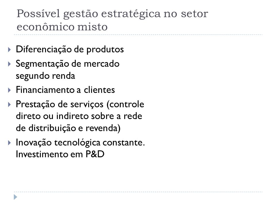 Possível gestão estratégica no setor econômico misto  Diferenciação de produtos  Segmentação de mercado segundo renda  Financiamento a clientes  P