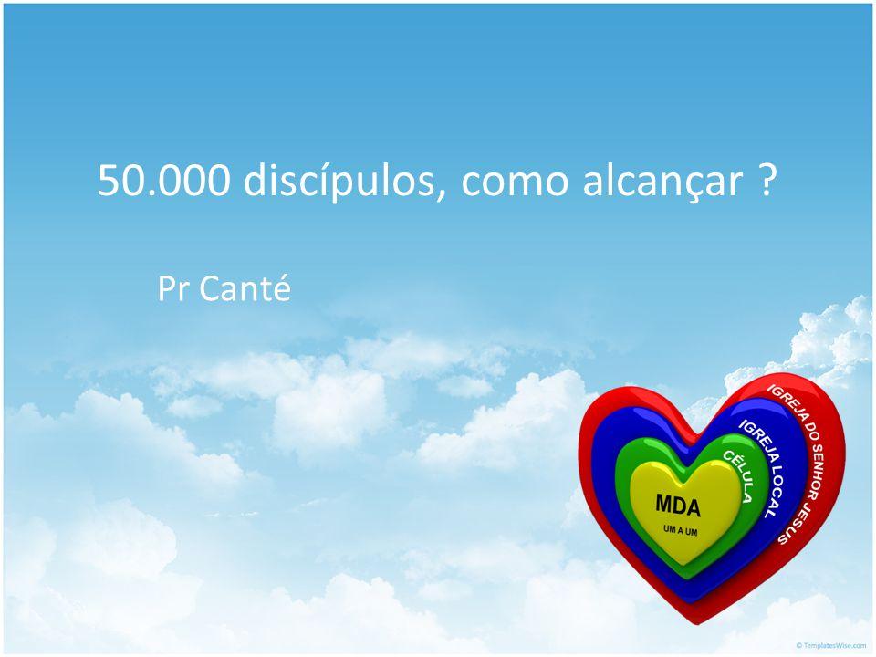 50.000 discípulos, como alcançar Pr Canté