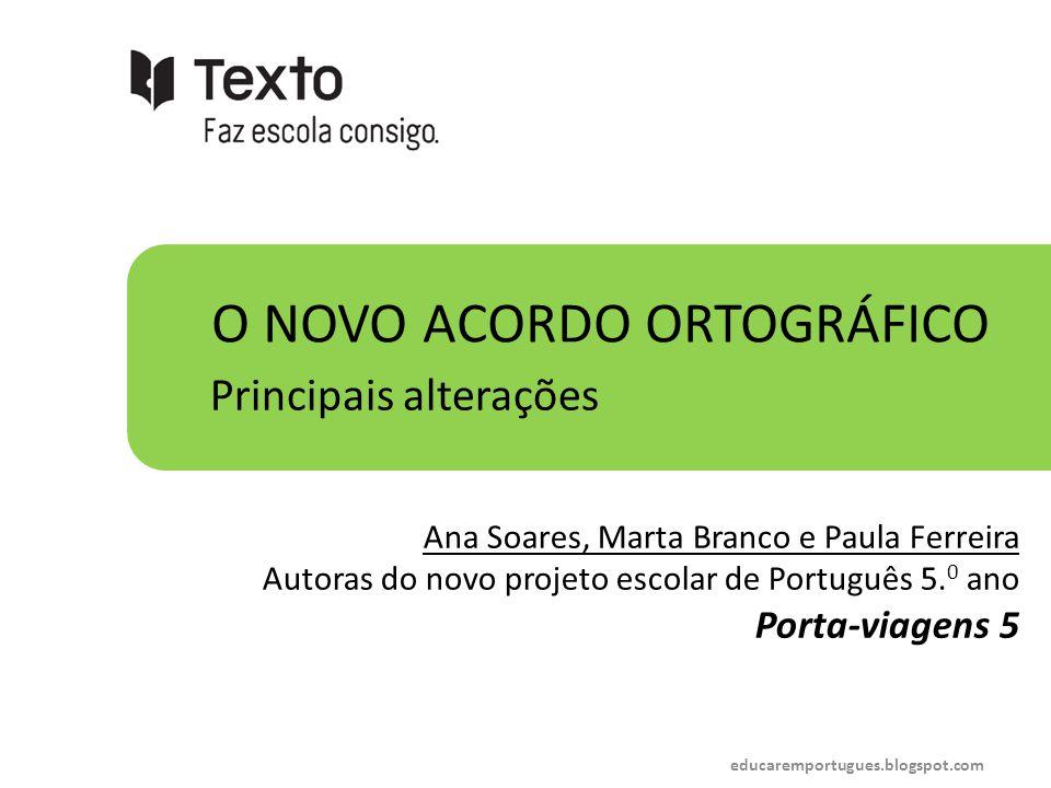 O NOVO ACORDO ORTOGRÁFICO Principais alterações Ana Soares, Marta Branco e Paula Ferreira Autoras do novo projeto escolar de Português 5. 0 ano Porta-