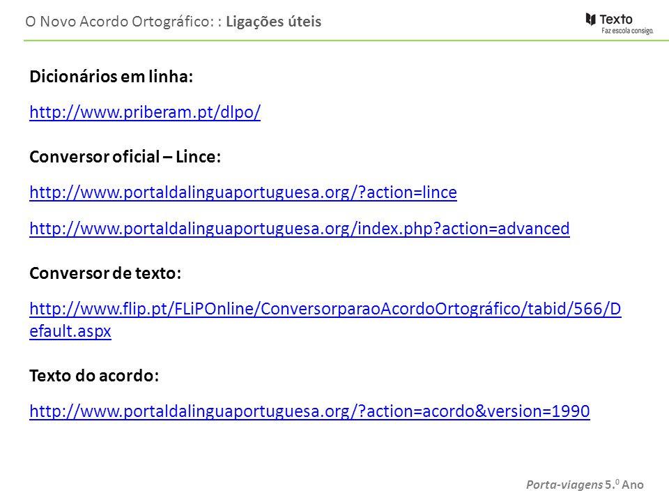 Porta-viagens 5. 0 Ano O Novo Acordo Ortográfico: : Ligações úteis Dicionários em linha: http://www.priberam.pt/dlpo/ Conversor oficial – Lince: http: