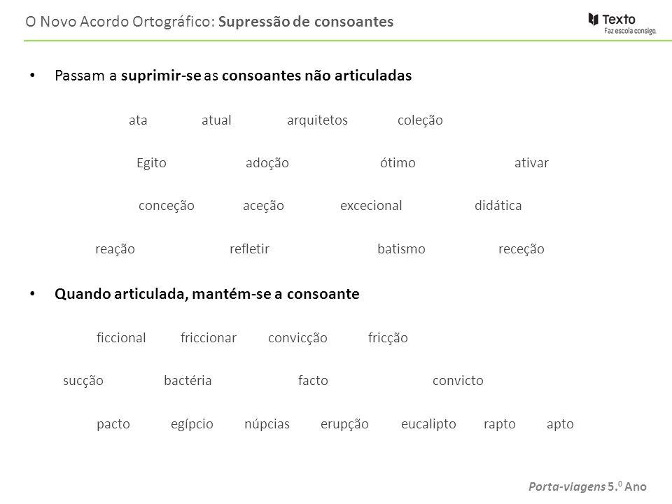 Porta-viagens 5. 0 Ano O Novo Acordo Ortográfico: Supressão de consoantes Passam a suprimir-se as consoantes não articuladas ata atual arquitetoscoleç