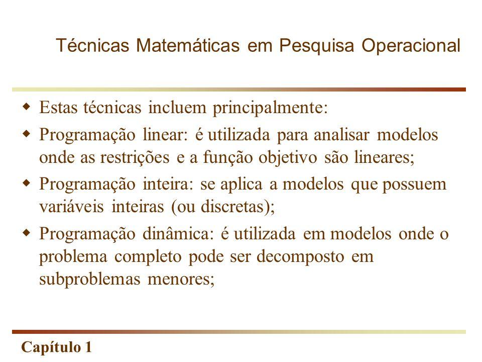 Capítulo 1  Estas técnicas incluem principalmente:  Programação linear: é utilizada para analisar modelos onde as restrições e a função objetivo são