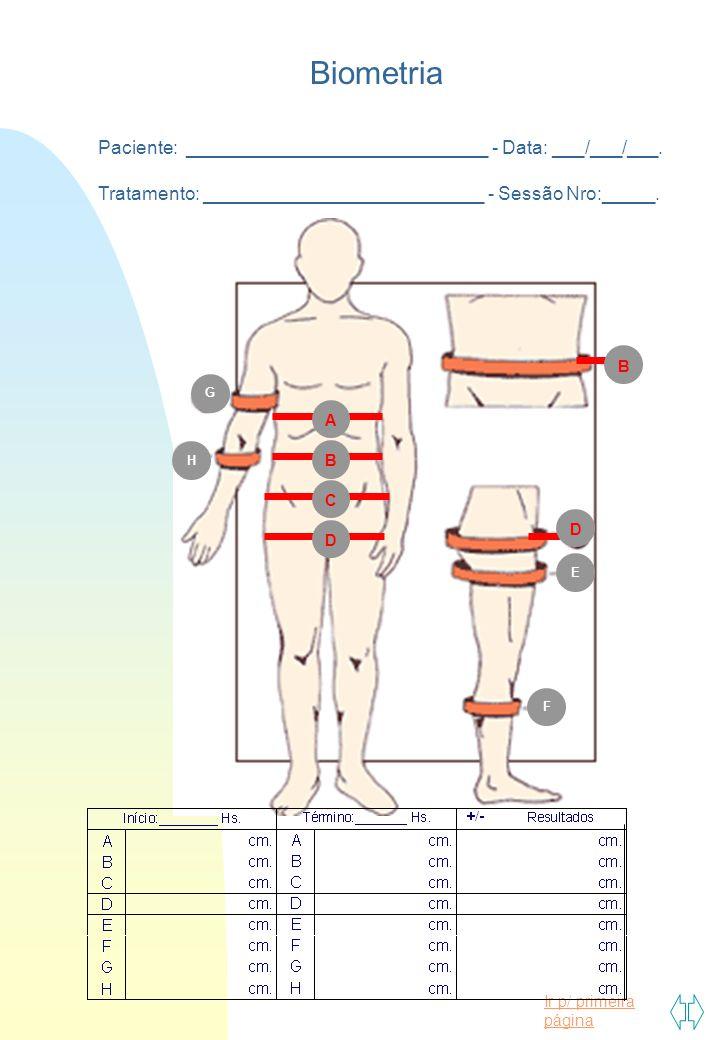 Ir p/ primeira página G H E F Biometria Paciente: _____________________________ - Data: ___/___/___. Tratamento: ___________________________ - Sessão