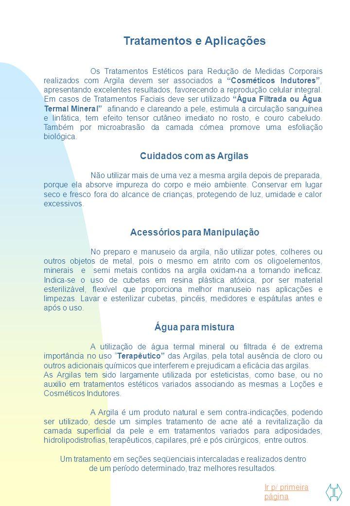Ir p/ primeira página Tratamentos e Aplicações Os Tratamentos Estéticos para Redução de Medidas Corporais realizados com Argila devem ser associados a