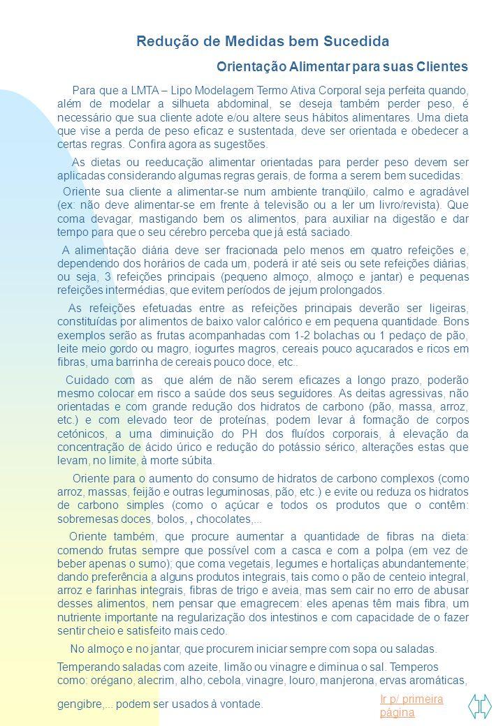 Ir p/ primeira página Redução de Medidas bem Sucedida Orientação Alimentar para suas Clientes Para que a LMTA – Lipo Modelagem Termo Ativa Corporal se
