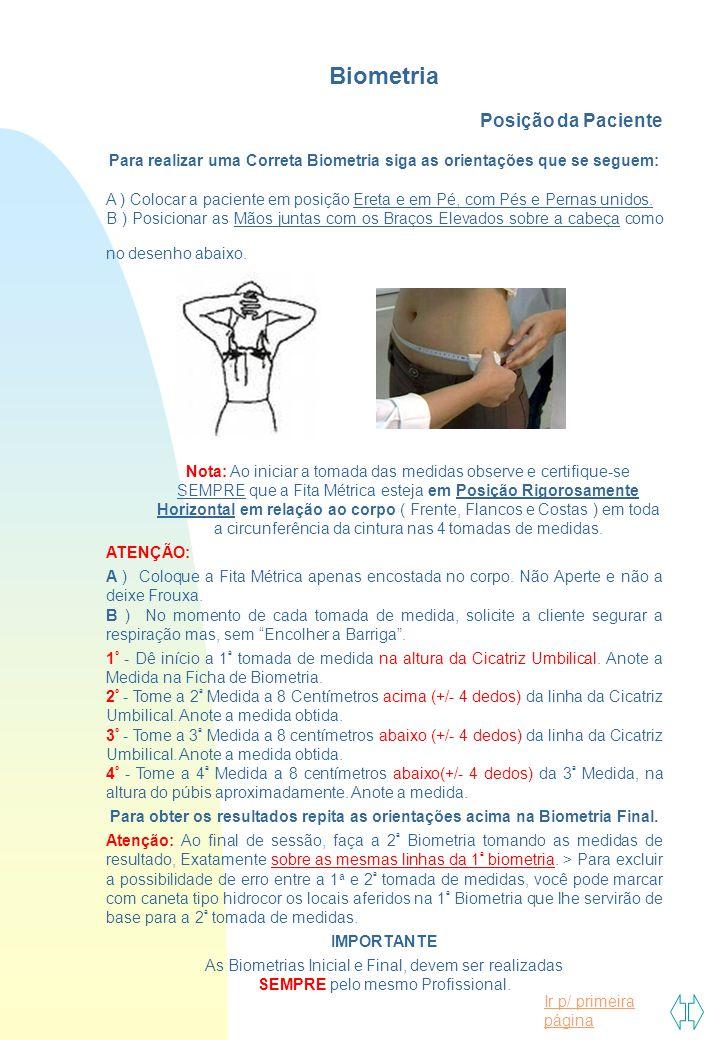 Ir p/ primeira página Biometria Posição da Paciente Para realizar uma Correta Biometria siga as orientações que se seguem: A ) Colocar a paciente em p
