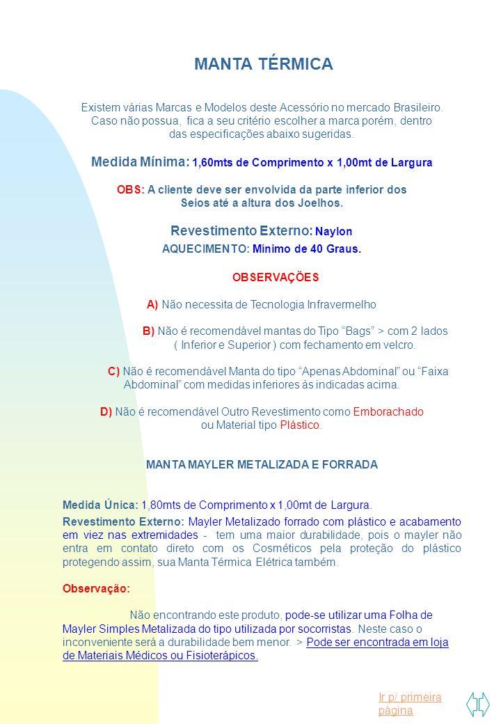 Ir p/ primeira página MANTA TÉRMICA Existem várias Marcas e Modelos deste Acessório no mercado Brasileiro. Caso não possua, fica a seu critério escolh